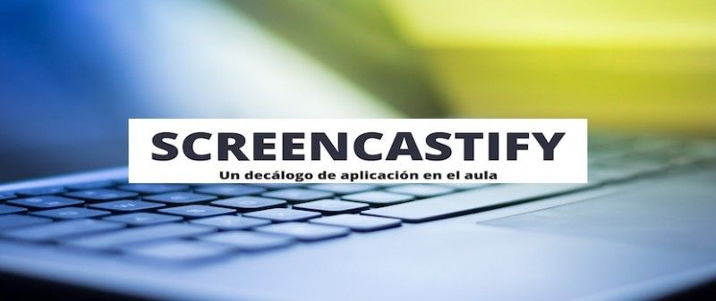 screencastify-un-decalogo-de-aplicacion-en-el-aula