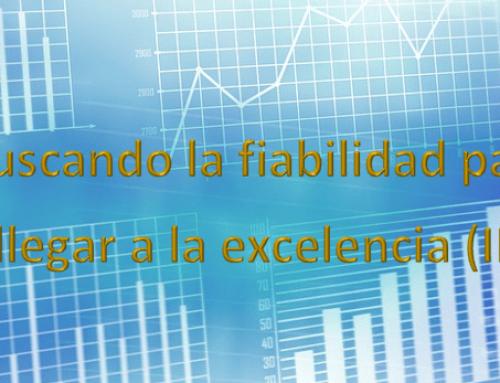 Buscando la fiabilidad para llegar a la excelencia (II)