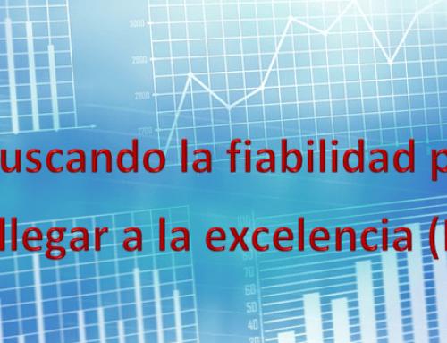 Buscando la fiabilidad para llegar a la excelencia (III)