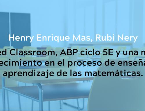 The Flipped Classroom, ABP ciclo 5E y una mentalidad de crecimiento en el proceso de enseñanza – aprendizaje de las matemáticas.