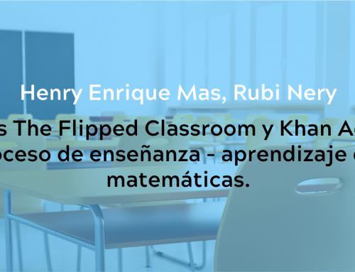 Resultados The Flipped Classroom y Khan Academy en el proceso de enseñanza – aprendizaje de las matemáticas.