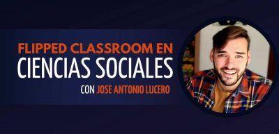 Taller Ciencias Sociales Flipped Jose Antonio Lucero