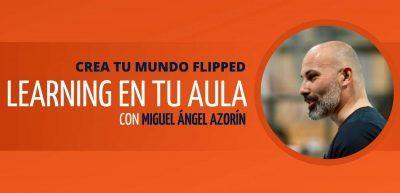 Taller Crea tu mundo Flipped Learning en tu Aula Miguel Ángel Azorin