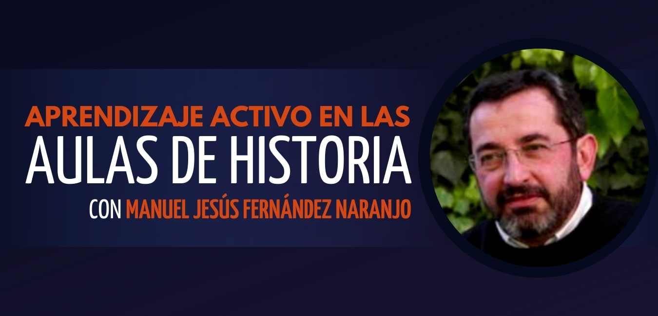 Taller de Aprendizaje Activo en las aulas de Historia con Manuel Jesus Fernandez Naranjo
