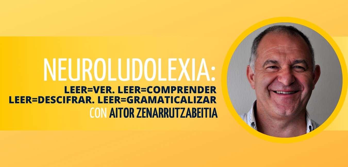 Neuroludolexia Taller con Aitor Zenarrutzabeitia Artamendi